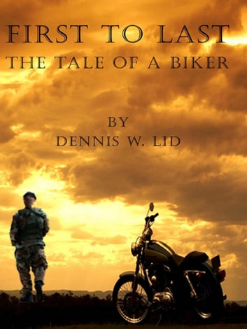 First To Last: The Tale Of A Biker ebook by Dennis W. Lid