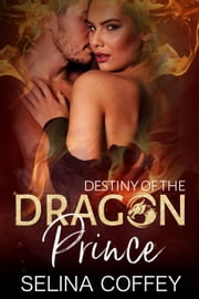 Destiny Of The Dragon Prince - Royal Dragons, #1 ebook by Selina Coffey