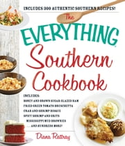 The Everything Southern Cookbook - Includes Honey and Brown Sugar Glazed Ham, Fried Green Tomato Bruschetta, Crab and Shrimp Bisque, Spicy Shrimp and Grits, Mississippi Mud Brownies...and Hundreds More! ebook by Diana Rattray