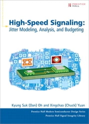 High-Speed Signaling - Jitter Modeling, Analysis, and Budgeting ebook by Kyung Suk (Dan) Oh,Xing Chao (Chuck) Yuan