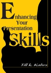 Enhancing Your Presentation Skills ebook by Till Kahrs