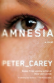 Amnesia - A novel ebook by Peter Carey