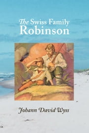 The Swiss Family Robinson ebook by Wyss, Johann David