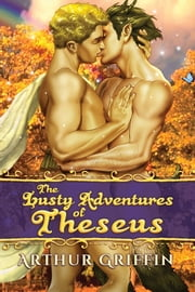 The Lusty Adventures of Theseus ebook by Arthur Griffin