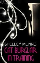 Cat Burglar in Training ebook by Shelley Munro