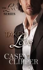 Taken Love - The Final Installment ebook by Casey Clipper