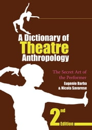 A Dictionary of Theatre Anthropology: The Secret Art of the Performer ebook by Barba, Eugenio