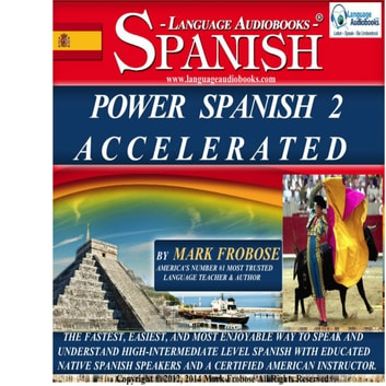 Power Spanish 2 Accelerated - The Fastest, Easiest, and Most Enjoyable Way to Speak and Understand High-Intermediate Level Spanish with Educated Native Speakers and a Certified American Instructor. audiobook by Mark Frobose