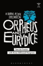 Orpheus and Eurydice - A Graphic-Poetic Exploration ebook by Tom de Freston, Kiran Millwood Hargrave