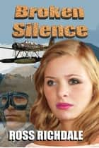 Broken Silence - Our Romantic Thrillers, #3 ebook by Ross Richdale
