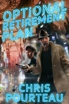 Optional Retirement Plan - A Science Fiction Thriller ebook by Chris Pourteau