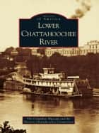 Lower Chattahoochee River ebook by The Columbus Museum,Historic Chattahoochee Commission
