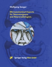 Microanatomical Aspects for Neurosurgeons and Neuroradiologists ebook by Wolfgang Seeger, J. Zentner, M. Schumacher