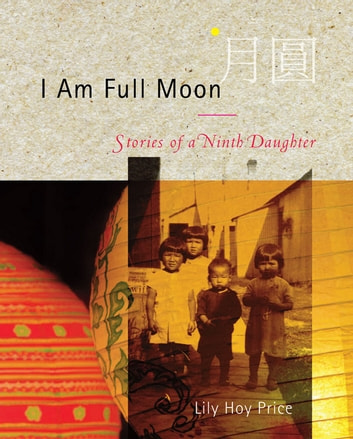 I Am Full Moon - Stories of a Ninth Daughter ebook by Lily Hoy Price