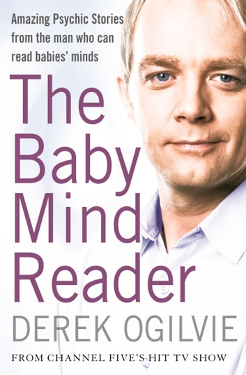 The Baby Mind Reader: Amazing Psychic Stories from the Man Who Can Read Babies' Minds ebook by Derek Ogilvie