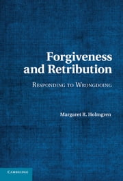Forgiveness and Retribution - Responding to Wrongdoing ebook by Margaret R. Holmgren