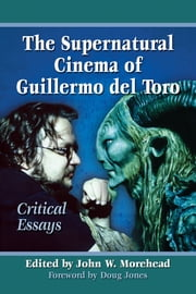 The Supernatural Cinema of Guillermo del Toro - Critical Essays ebook by