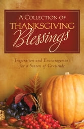 A Collection of Thanksgiving Blessings - Inspiration and Encouragement for a Season of Gratitude ebook by Compiled by Barbour Staff