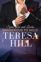 Dangerous to Hold - Spies, Lies & Lovers, #4 ebook by