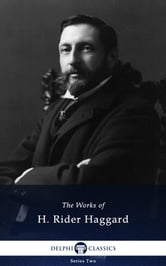 Collected Works of H. Rider Haggard (Delphi Classics) ebook by H. Rider Haggard,Delphi Classics