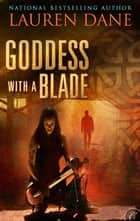 Goddess With a Blade ebook by Lauren Dane