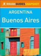 Buenos Aires (Rough Guides Snapshot Argentina) ebook by Rough Guides