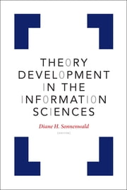 Theory Development in the Information Sciences ebook by Diane H. Sonnenwald