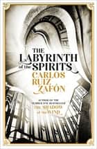 The Labyrinth of the Spirits - From the bestselling author of The Shadow of the Wind ebook by Carlos Ruiz Zafon, Lucia Graves