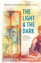 The Light and the Dark ebook by Mikhail Shishkin, Andrew Bromfield