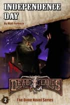 Deadlands: Independence Day ebook by Matt Forbeck