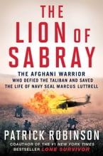 The Lion of Sabray, The Afghani Warrior Who Defied the Taliban and Saved the Life of Navy SEAL Marcus Luttrell