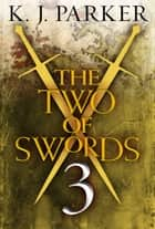 The Two of Swords: Part Three ebook by K. J. Parker
