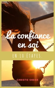La confiance en soi en 10 étapes. eBook by Christie Oreier