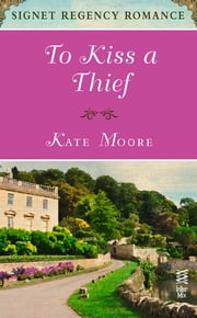 To Kiss a Thief - Signet Regency Romance (InterMix) ebook by Kate Moore