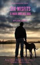 Six Misfits - a Man and His Dog ebook by Dylan Lewis
