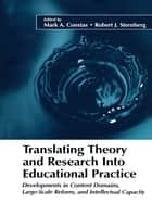 Translating Theory and Research Into Educational Practice ebook by Mark A. Constas,Robert J. Sternberg