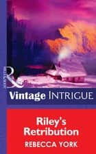 Riley's Retribution (Mills & Boon Intrigue) (Big Sky Bounty Hunters, Book 5) ebook by Rebecca York
