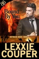 Bound By You - Australian Outback Fire Brigade Romantic Suspense ebook by Lexxie Couper