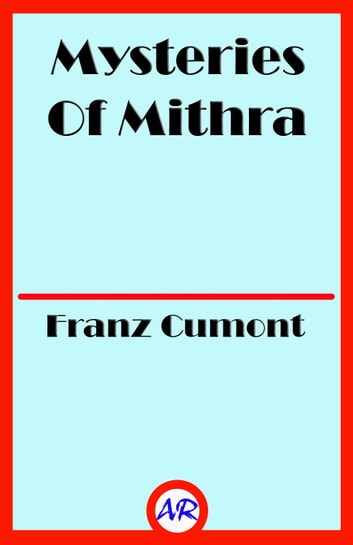Mysteries Of Mithra (Illustrated) ebook by Franz Cumont