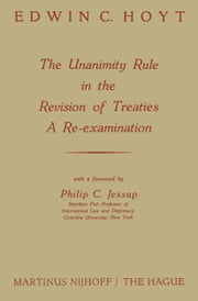 The Unanimity Rule in the Revision of Treaties a Re-Examination ebook by Edwin C. Hoyt,Philip C. Jessup