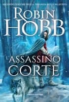 L'assassino di corte ebook by Robin Hobb