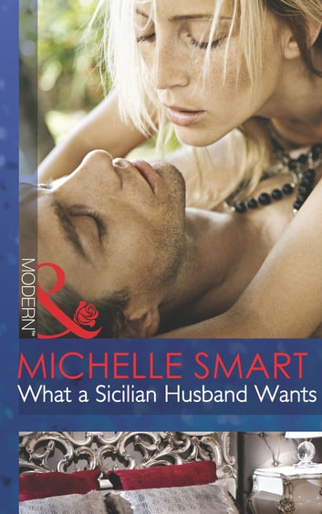 What a Sicilian Husband Wants (Mills & Boon Modern) (The Irresistible Sicilians, Book 1) ebook by Michelle Smart
