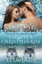 Coyote's Christmas Kiss - Mating Season ebook by Elsa Jade