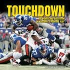 Touchdown - The Power and Precision of Football's Perfect Play ebook by Mike Kennedy, Mark Stewart