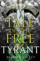 A Tale of the Free: Tyrant ebook by Brian Ruckley