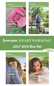 Harlequin Heartwarming July 2016 Box Set - Under an Adirondack Sky\The Girl He Used to Love\When I Found You\Sophie's Path ebook by Karen Rock,Amy Vastine,Kate James,Catherine Lanigan