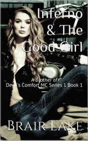 Inferno & the Good Girl - A Brother of Devil's Comfort MC tale, #1 ebook by Brair Lake