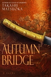 Autumn Bridge - A Novel ebook by Takashi Matsuoka
