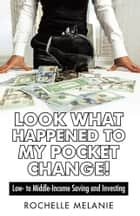 Look What Happened to My Pocket Change! ebook by Rochelle Melanie