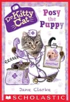 Posy the Puppy (Dr. KittyCat #1) ebook by Jane Clarke